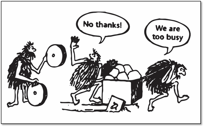 "Cavemen transformation challenge: ""too busy"" to try a round wheel, instead of the incumbent ""square wheel""."
